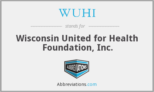 WUHI - Wisconsin United for Health Foundation, Inc.