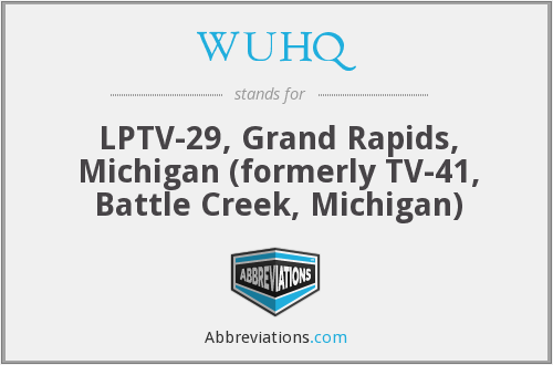 WUHQ - LPTV-29, Grand Rapids, Michigan (formerly TV-41, Battle Creek, Michigan)