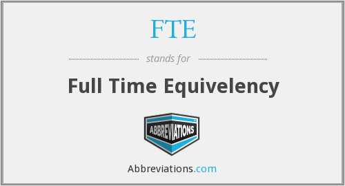 FTE - Full Time Equivelency