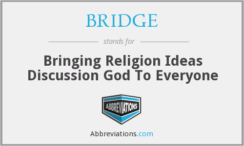 BRIDGE - Bringing Religion Ideas Discussion God To Everyone