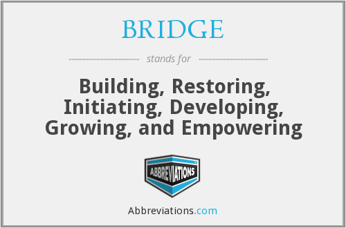 BRIDGE - Building, Restoring, Initiating, Developing, Growing, and Empowering