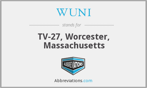 WUNI - TV-27, Worcester, Massachusetts