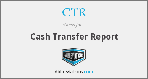 CTR - Cash Transfer Report