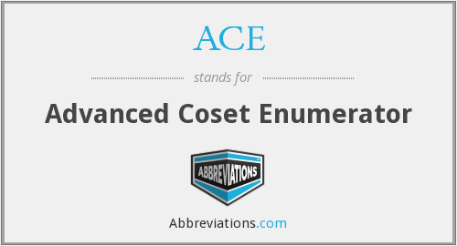 ACE - Advanced Coset Enumerator