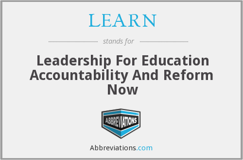 LEARN - Leadership For Education Accountability And Reform Now