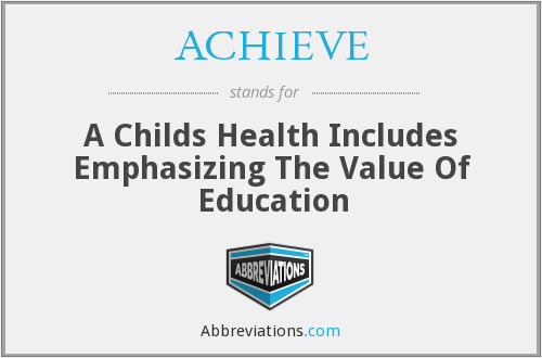 ACHIEVE - A Childs Health Includes Emphasizing The Value Of Education