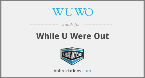 WUWO - While U Were Out