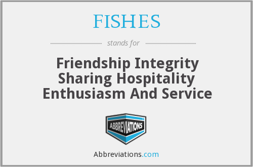 FISHES - Friendship Integrity Sharing Hospitality Enthusiasm And Service