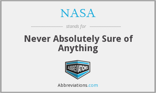 NASA - Never Absolutely Sure of Anything