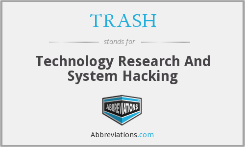 TRASH - Technology Research And System Hacking