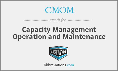 CMOM - Capacity Management Operation and Maintenance