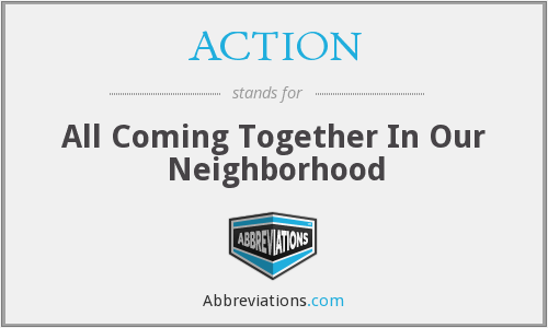 ACTION - All Coming Together In Our Neighborhood