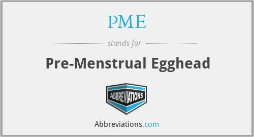 PME - Pre-Menstrual Egghead