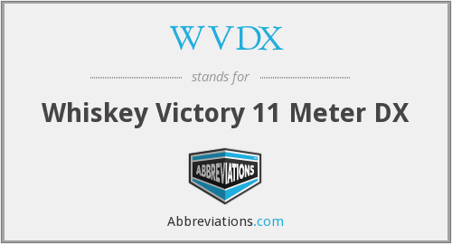 WVDX - Whiskey Victory 11 Meter DX