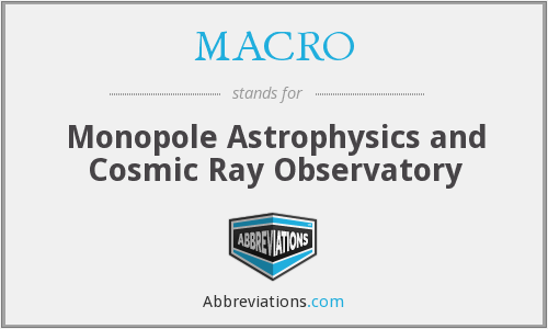 MACRO - Monopole Astrophysics and Cosmic Ray Observatory