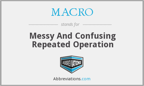 MACRO - Messy And Confusing Repeated Operation