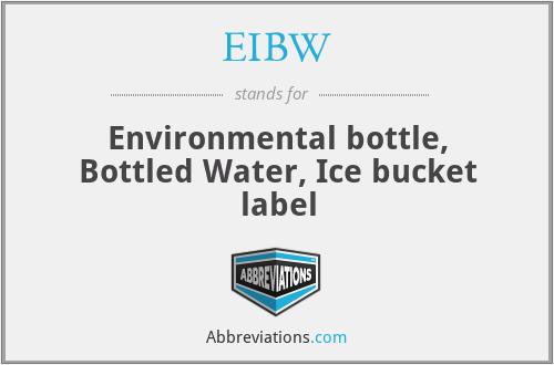 EIBW - Environmental bottle, Bottled Water, Ice bucket label