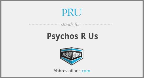 PRU - Psychos R Us