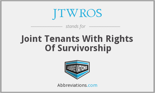 JTWROS - Joint Tenants With Rights Of Survivorship