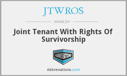 JTWROS - Joint Tenant With Rights Of Survivorship
