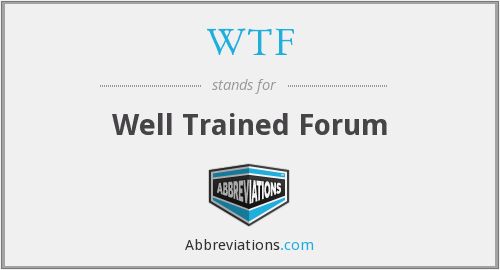 WTF - Well Trained Forum