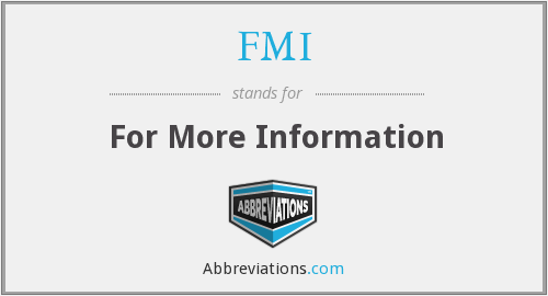 FMI - For More Information