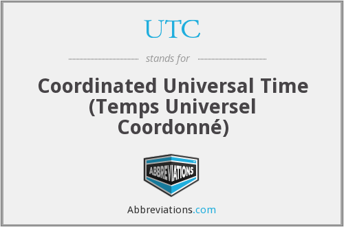 UTC - Coordinated Universal Time (Temps Universel Coordonné) [language-independent abbreviation, French: BIPM-verified.]