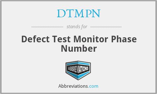 DTMPN - Defect Test Monitor Phase Number