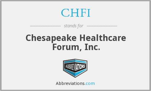CHFI - Chesapeake Healthcare Forum, Inc.
