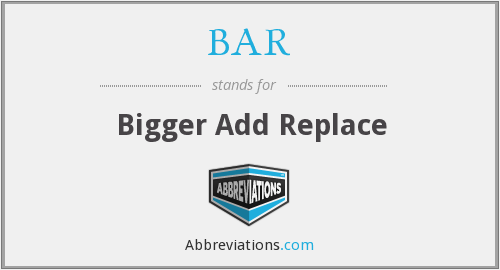 BAR - Bigger Add Replace