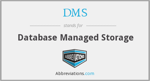 DMS - Database Managed Storage