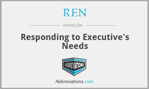REN - Responding to Executive's Needs