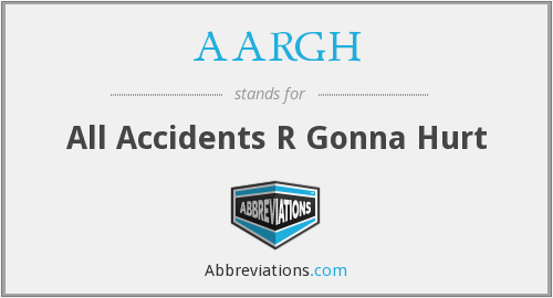AARGH - All Accidents R Gonna Hurt