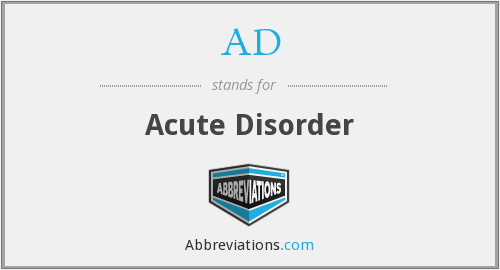 AD - Acute Disorder
