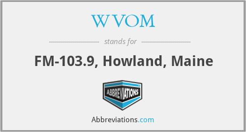 WVOM - FM-103.9, Howland, Maine