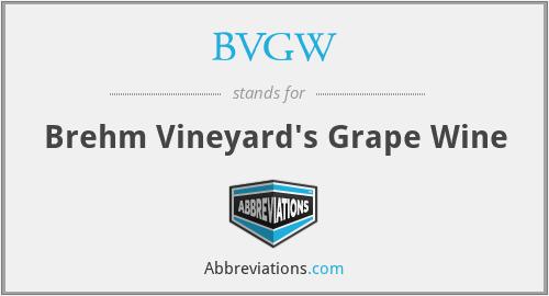 BVGW - Brehm Vineyard's Grape Wine