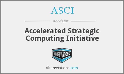 ASCI - Accelerated Strategic Computing Initiative