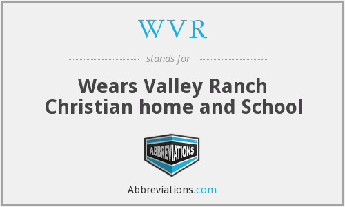 WVR - Wears Valley Ranch Christian home and School