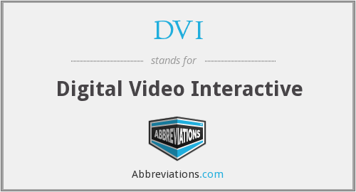 DVI - Digital Video Interactive