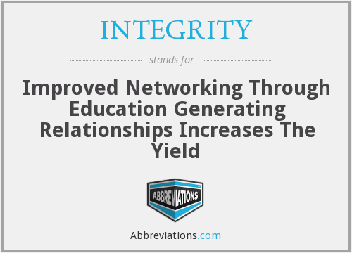 INTEGRITY - Improved Networking Through Education Generating Relationships Increases The Yield