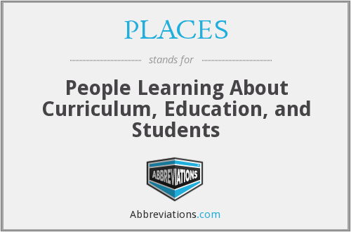 PLACES - People Learning About Curriculum, Education, and Students