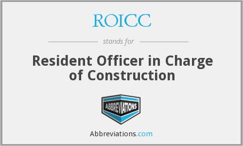 ROICC - Resident Officer in Charge of Construction