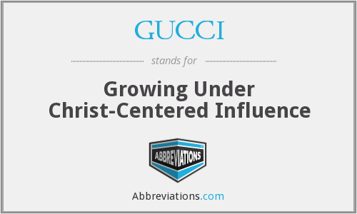 GUCCI - Growing Under Christ-Centered Influence
