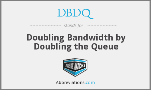 DBDQ - Doubling Bandwidth by Doubling the Queue