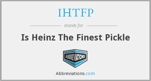 IHTFP - Is Heinz The Finest Pickle