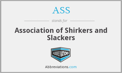 ASS - Association of Shirkers and Slackers