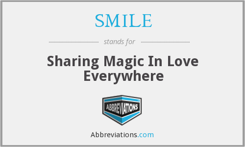 SMILE - Sharing Magic In Love Everywhere