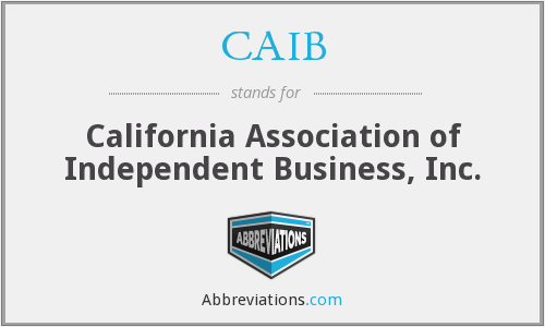 CAIB - California Association of Independent Business, Inc.