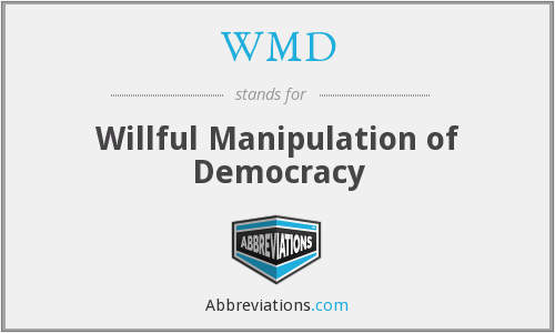 WMD - Willful Manipulation of Democracy