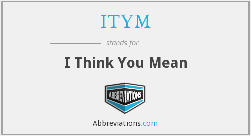 What does ITYM stand for?